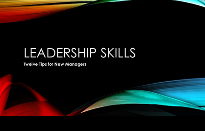 Leadership Skills – 12 tips for new managers – a free Slideshare