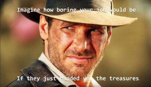 indiana-jones imagin how boring