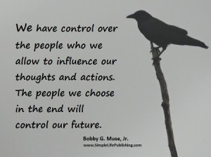 We-have-control-over-the-people-who-we-allow-to-influence-our-lives-Bobby-G-Muse-Jr-Simple-Life-Publishing-Posted-11-1-2014-300x224