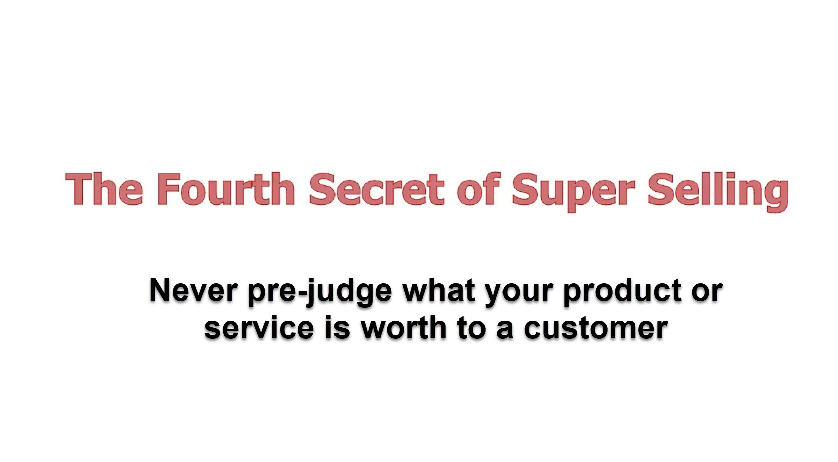 Never pre-judge what your product or service is worth to a customer